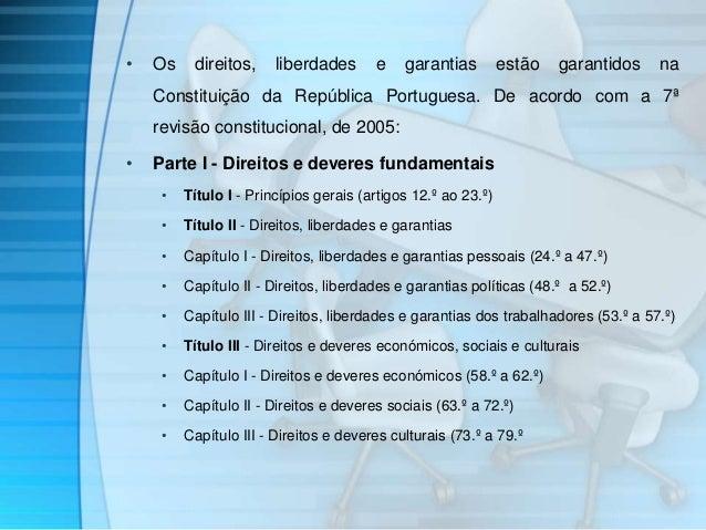 • Os direitos, liberdades e garantias estão garantidos na  Constituição da República Portuguesa. De acordo com a 7ª  revis...