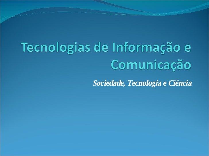 Sociedade, Tecnologia e Ciência