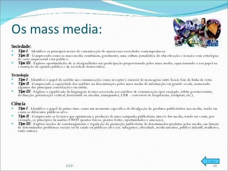 Os mass media:  <ul><li>Sociedade: </li></ul><ul><li>Tipo I  -  Identifico os principais meios de comunicação de massas na...