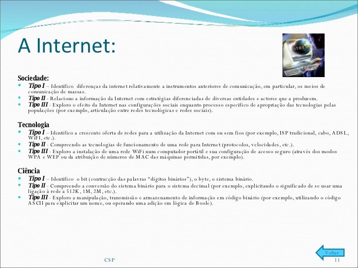 A Internet:  <ul><li>Sociedade: </li></ul><ul><li>Tipo I  –  Identifico  diferenças da internet relativamente a instrument...