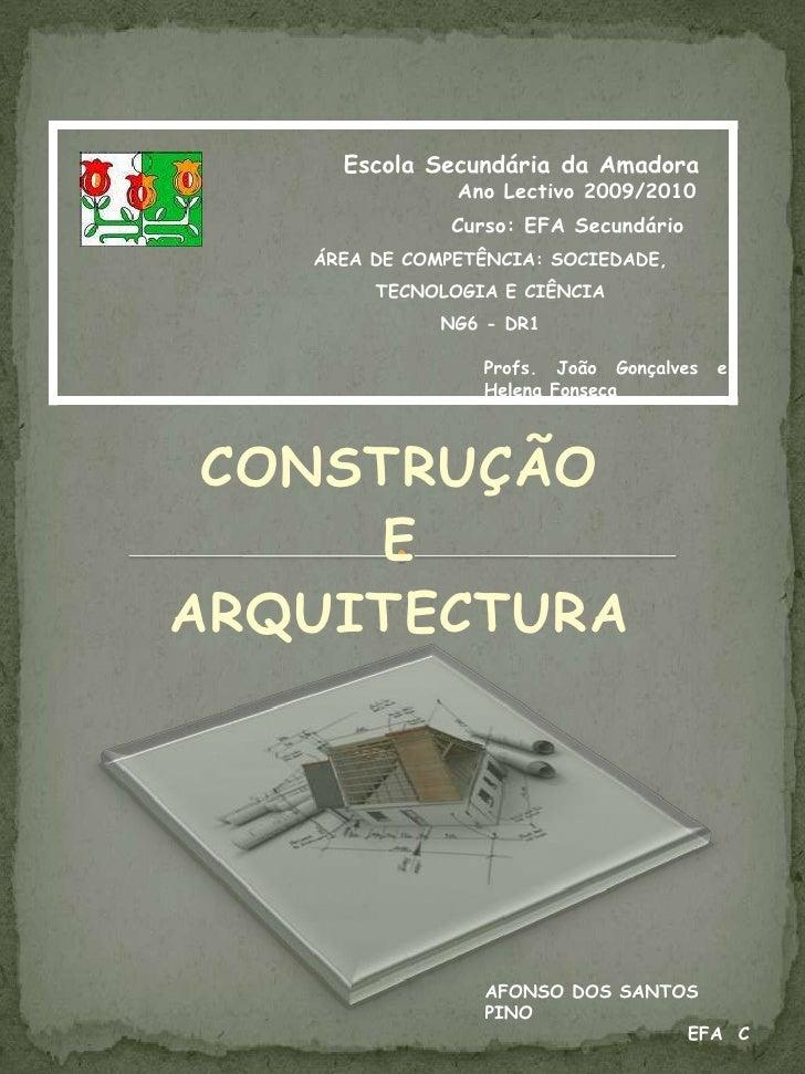 CONSTRUÇÃO<br />E<br />ARQUITECTURA<br />AFONSO DOS SANTOS PINO <br />EFA  C <br />