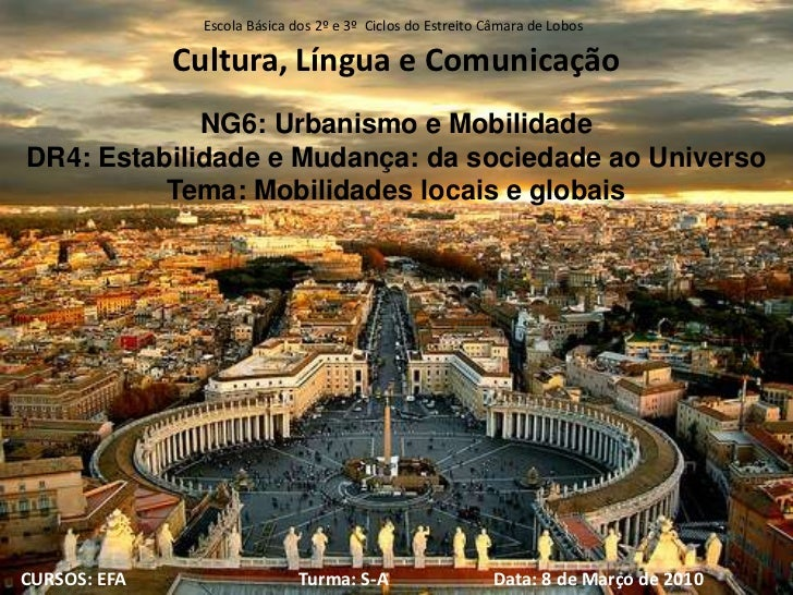 Cultura, Língua e ComunicaçãoNG6: Urbanismo e MobilidadeDR4: Estabilidade e Mudança: da sociedade ao UniversoTema: Mobilid...