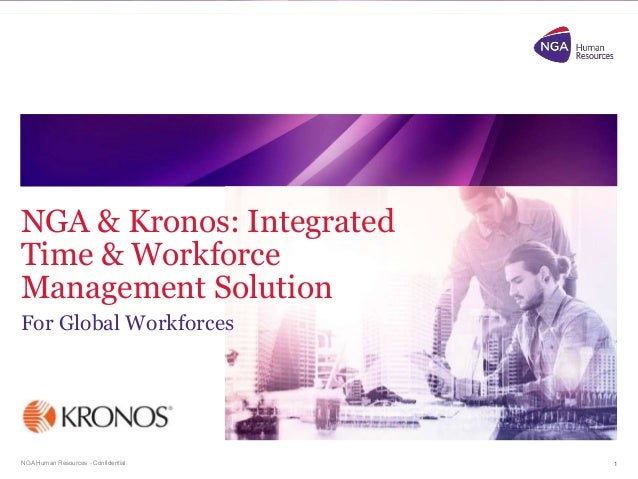 NGA Human Resources - Confidential. NGA & Kronos: Integrated Time & Workforce Management Solution For Global Workforces 1