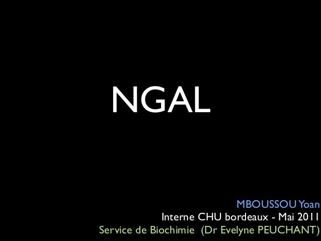 NGAL  MBOUSSOU Yoan  Interne CHU bordeaux - Mai 2011  Service de Biochimie (Dr Evelyne PEUCHANT)