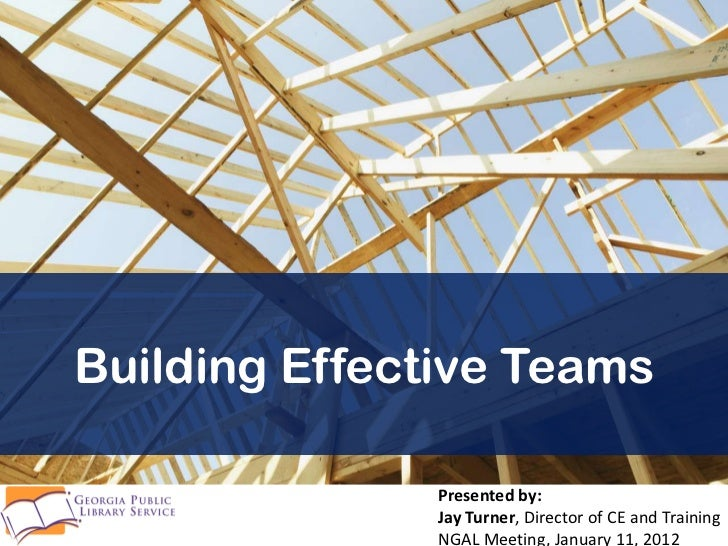 Building Effective Teams               Presented by:               Jay Turner, Director of CE and Training               N...