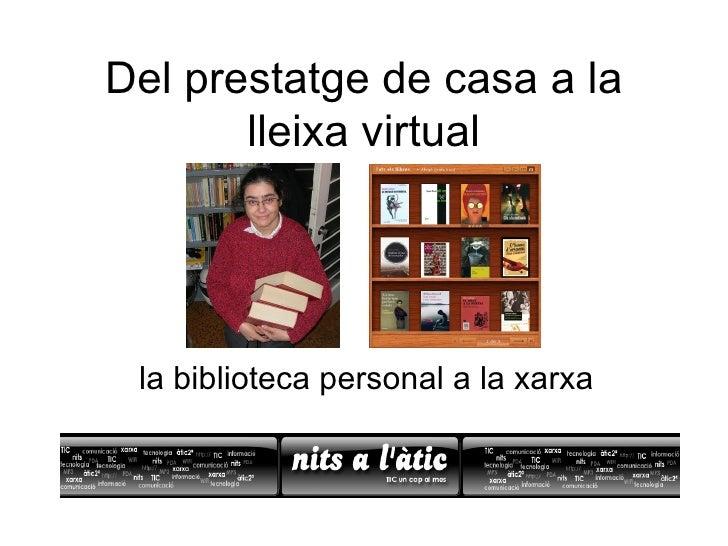 Del prestatge de casa a la lleixa virtual la biblioteca personal a la xarxa