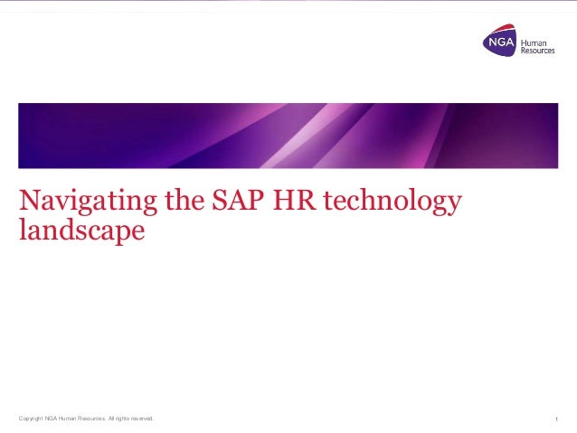 Copyright NGA Human Resources. All rights reserved. Navigating the SAP HR technology landscape 1