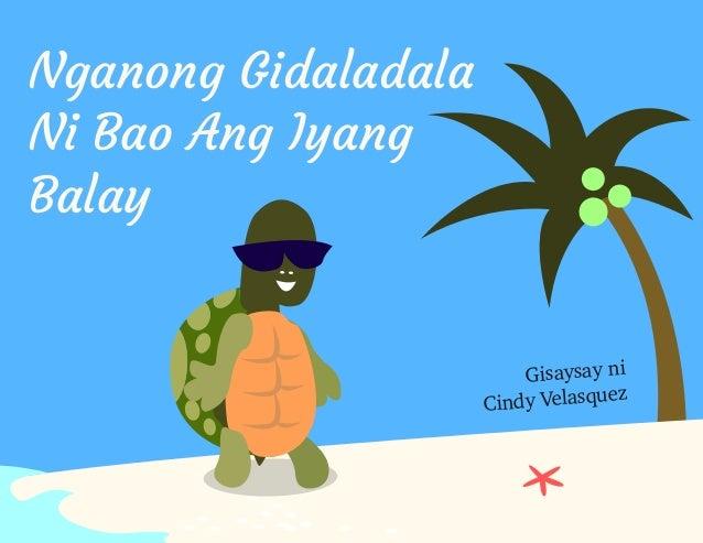 Nganong Gidaladala  Ni Bao Ang Iyang  Balay  Gisaysay ni  Cindy Velasquez