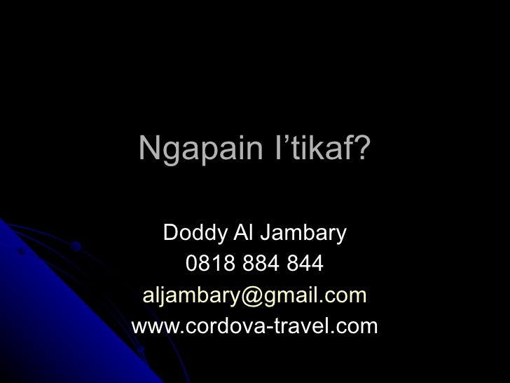 Ngapain I'tikaf? Doddy Al Jambary 0818 884 844 [email_address] www.cordova-travel.com