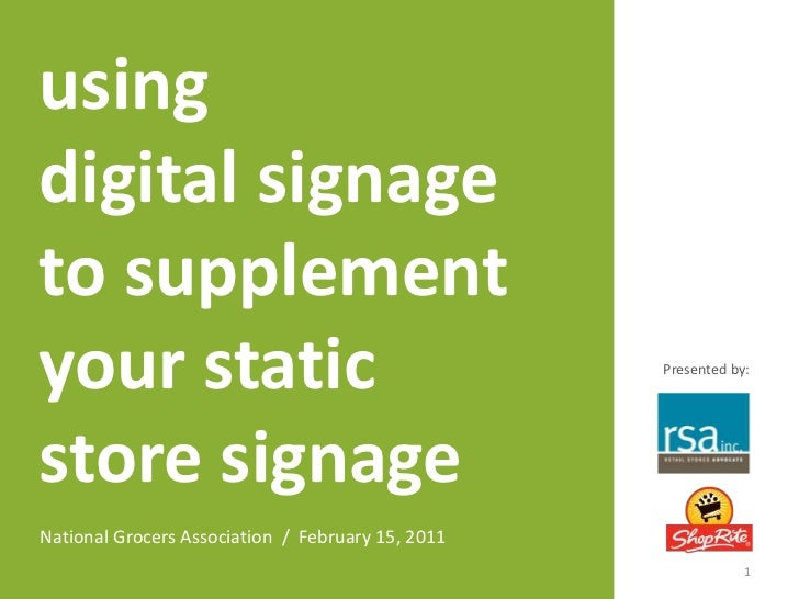 using <br />digital signage<br />to supplement<br />your static<br />store signage<br />Presented by:<br />National Grocer...