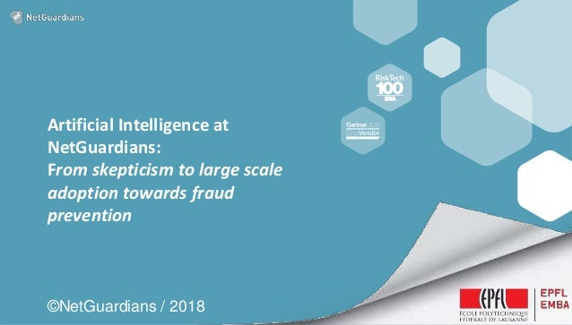 Artificial Intelligence at NetGuardians: From skepticism to large scale adoption towards fraud prevention ©NetGuardians / ...