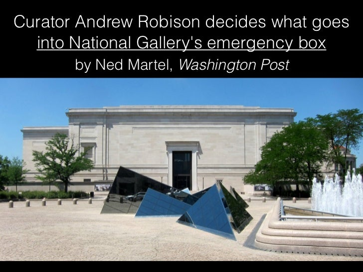 Curator Andrew Robison decides what goes  into National Gallerys emergency box       by Ned Martel, Washington Post