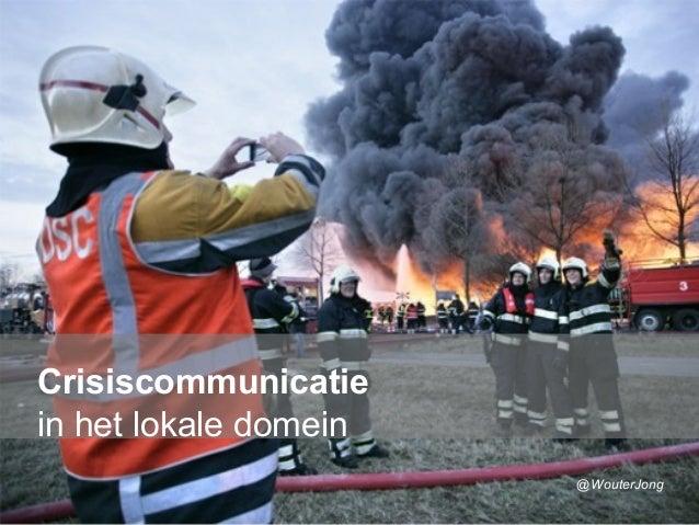 www.burgemeesters.nl Crisiscommunicatie in het lokale domein @WouterJong