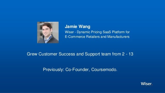 Jamie Wang Wiser - Dynamic Pricing SaaS Platform for E-Commerce Retailers and Manufacturers Grew Customer Success and Supp...