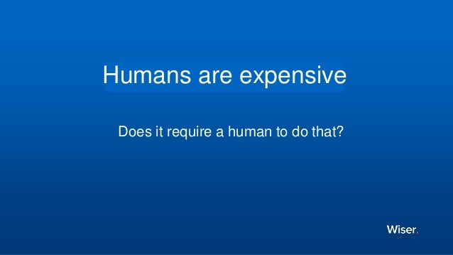 Humans are expensive Does it require a human to do that?