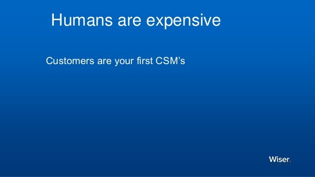 Customers are your first CSM's Support documentation Best Practices by use case. Humans are expensive