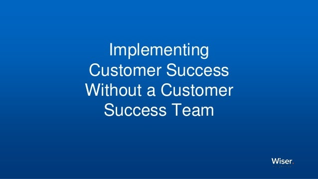 Implementing Customer Success Without a Customer Success Team