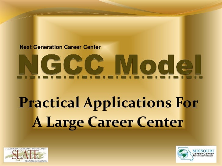 Next Generation Career CenterPractical Applications For  A Large Career Center