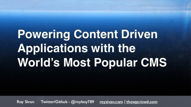 1 Powering Content Driven Applications with the World's Most Popular CMS Roy Sivan Twitter/Github - @royboy789 roysivan.co...