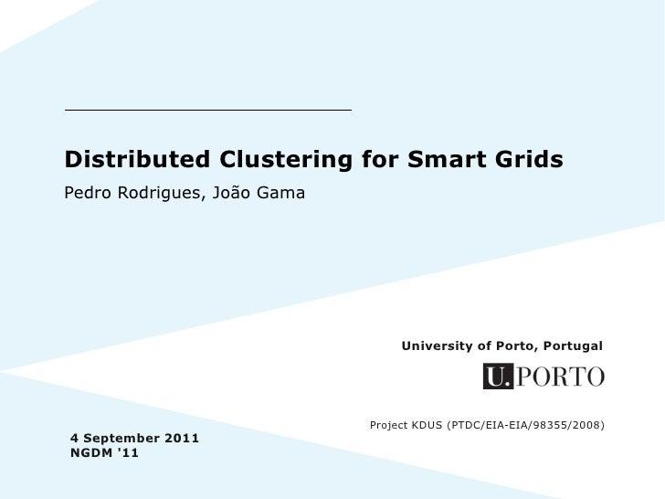 Distributed Clustering for Smart GridsPedro Rodrigues, João Gama                                  University of Porto, Por...