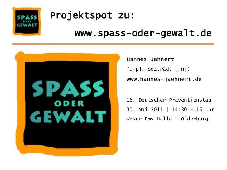 Projektspot zu:<br />www.spass-oder-gewalt.de<br />Hannes Jähnert<br />(Dipl.-Soz.Päd. [FH])<br />www.hannes-jaehnert.de <...