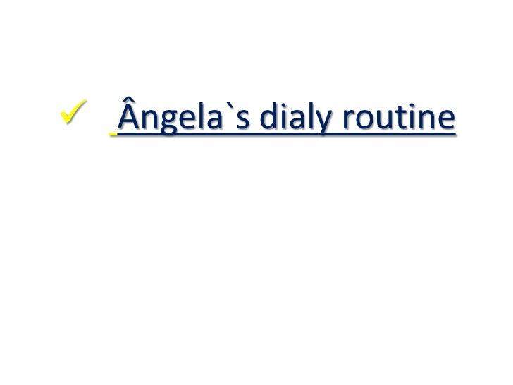 Ângela`s dialy routine
