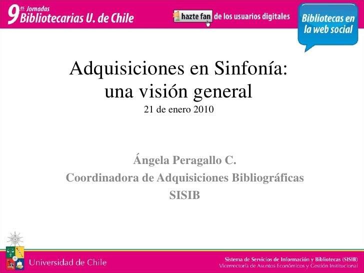 Adquisiciones en Sinfonía: una visión general21 de enero 2010<br />Ángela Peragallo C.<br />Coordinadora de Adquisiciones ...