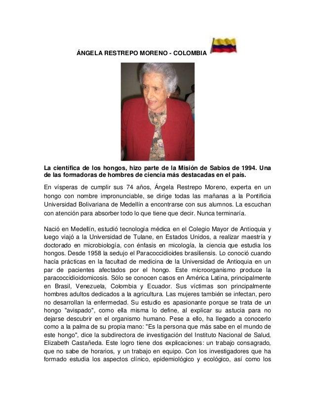 ÁNGELA RESTREPO MORENO - COLOMBIALa científica de los hongos, hizo parte de la Misión de Sabios de 1994. Unade las formado...