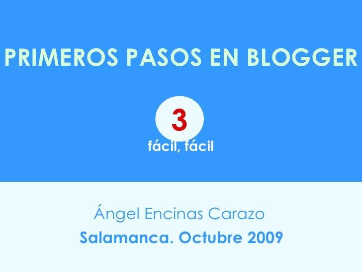 PRIMEROS PASOS EN BLOGGER   fácil, fácil Ángel Encinas Carazo   Salamanca. Octubre 2009 3