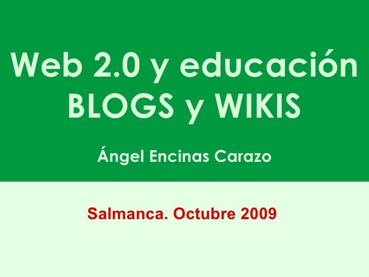 Web 2.0 y educación BLOGS y WIKIS Ángel Encinas Carazo Salmanca. Octubre 2009