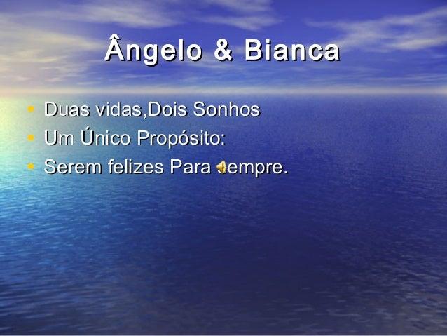 Ângelo & BiancaÂngelo & Bianca • Duas vidas,Dois SonhosDuas vidas,Dois Sonhos • Um Único Propósito:Um Único Propósito: • S...