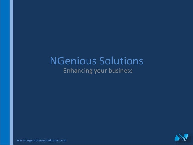 www.ngenioussolutions.com NGenious Solutions Enhancing your business
