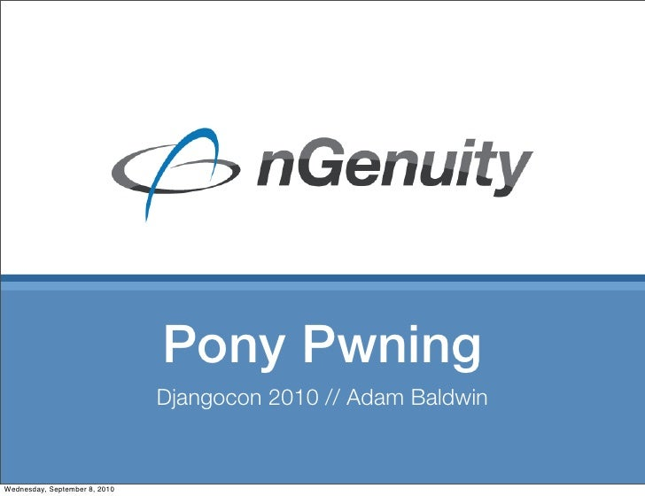 Pony Pwning                                Djangocon 2010 // Adam Baldwin   Wednesday, September 8, 2010