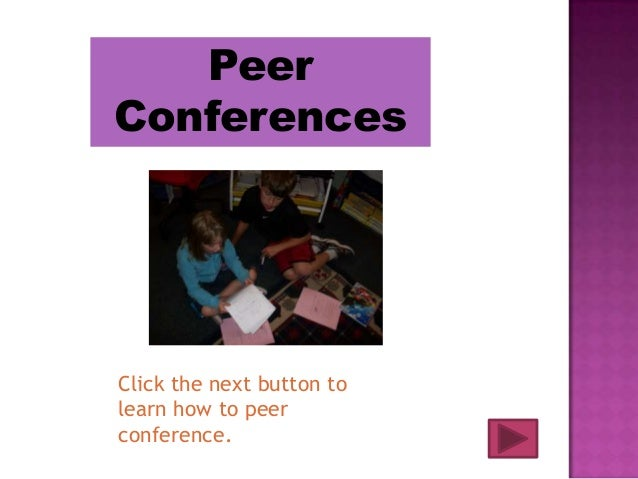 PeerConferencesClick the next button tolearn how to peerconference.