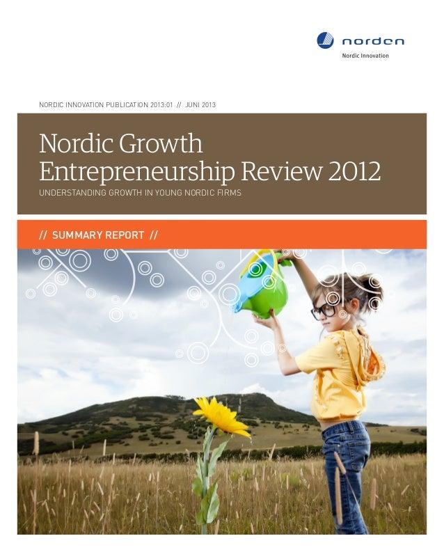 Nordic Innovation PUBLICATION 2013:01 // juni 2013 // summary report // Nordic Growth Entrepreneurship Review 2012 Underst...