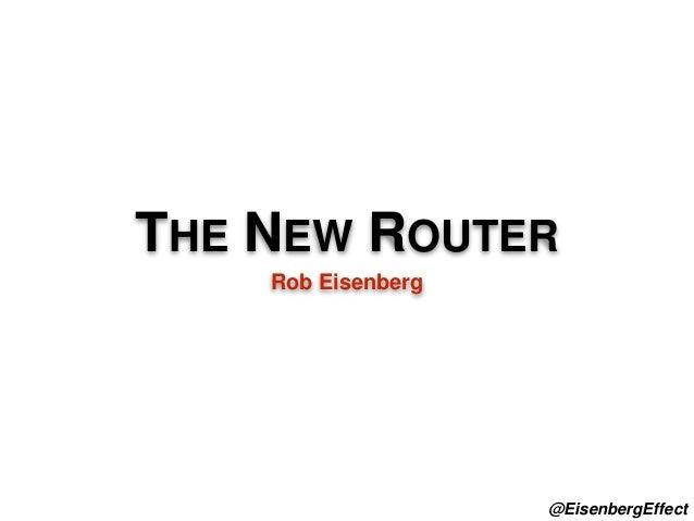THE NEW ROUTER  Rob Eisenberg  @EisenbergEffect