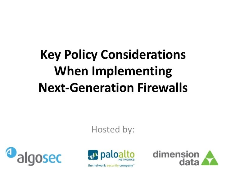 Key Policy Considerations  When ImplementingNext-Generation Firewalls        Hosted by: