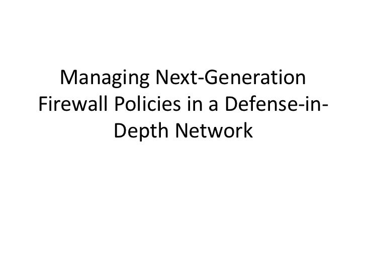 Managing Next-GenerationFirewall Policies in a Defense-in-         Depth Network