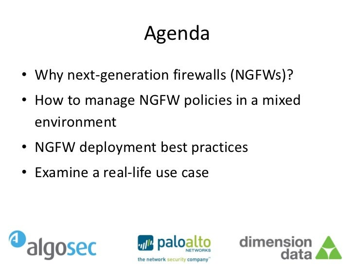 Agenda• Why next-generation firewalls (NGFWs)?• How to manage NGFW policies in a mixed  environment• NGFW deployment best ...