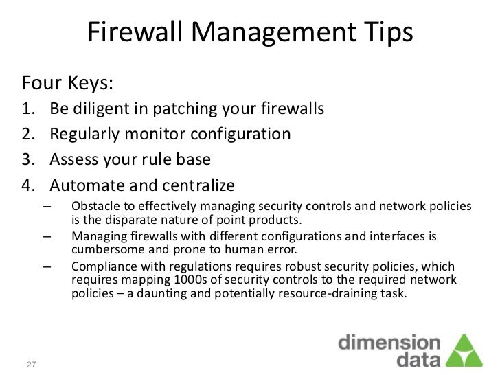 Firewall Management TipsFour Keys:1.   Be diligent in patching your firewalls2.   Regularly monitor configuration3.   Asse...