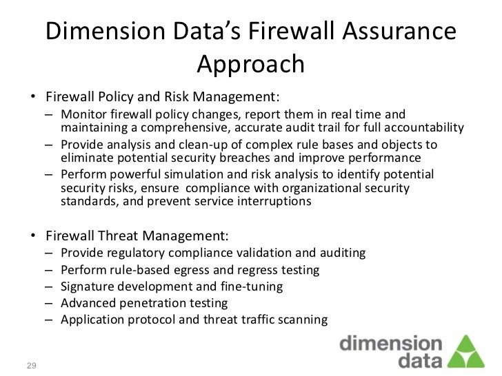 Dimension Data's Firewall Assurance                 Approach• Firewall Policy and Risk Management:     – Monitor firewall ...