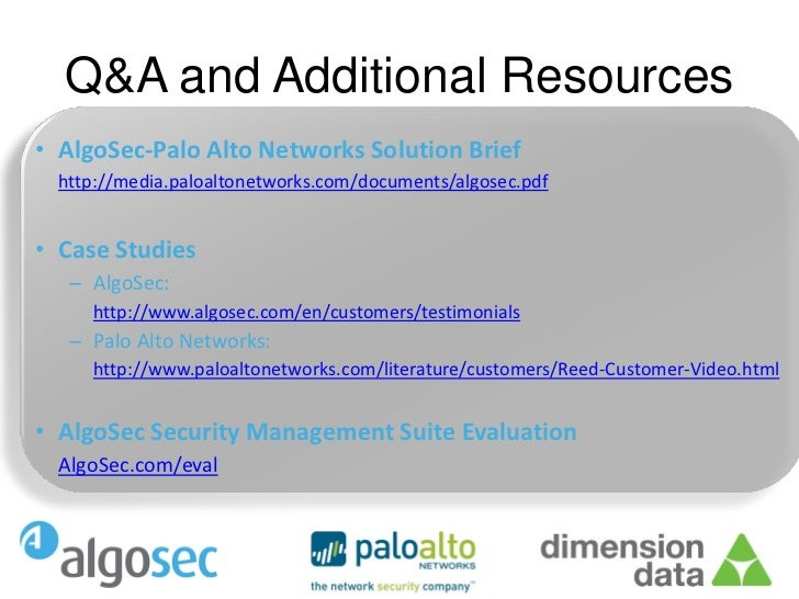 Q&A and Additional Resources• AlgoSec-Palo Alto Networks Solution Brief  http://media.paloaltonetworks.com/documents/algos...