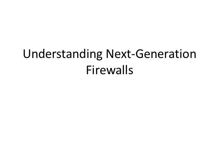 Understanding Next-Generation          Firewalls