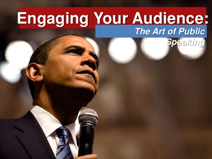 Engaging Your Audience:<br />The Art of Public Speaking<br />