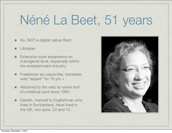 Néné La Beet, 51 years                  So, NOT a digital native then!                  Librarian                  Extensi...