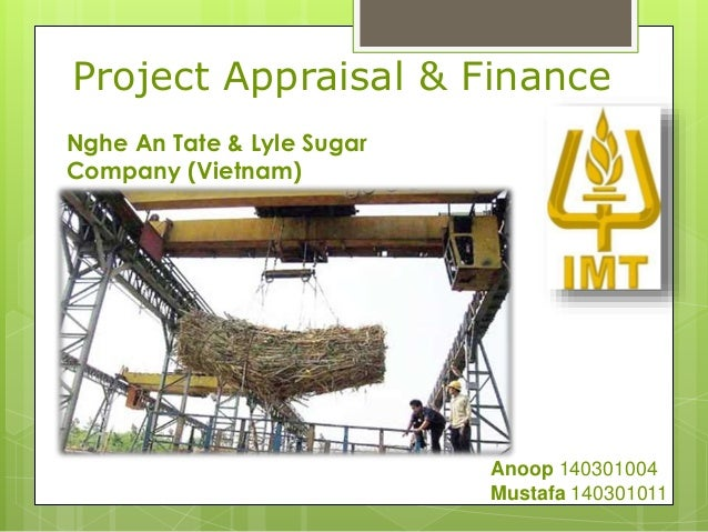 Project Appraisal & Finance Anoop 140301004 Mustafa 140301011 Nghe An Tate & Lyle Sugar Company (Vietnam)
