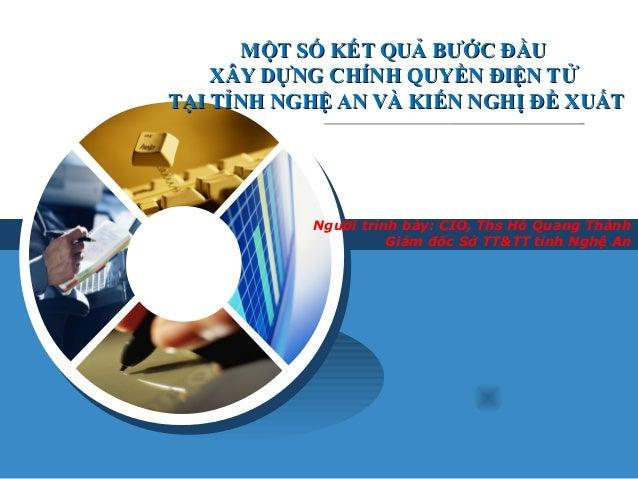 Người trình bày: CIO, Ths Hồ Quang Thành Giám đốc Sở TT&TT tỉnh Nghệ An MỘT SỐ KẾT QUẢ BƯỚC ĐẦUMỘT SỐ KẾT QUẢ BƯỚC ĐẦU XÂY...