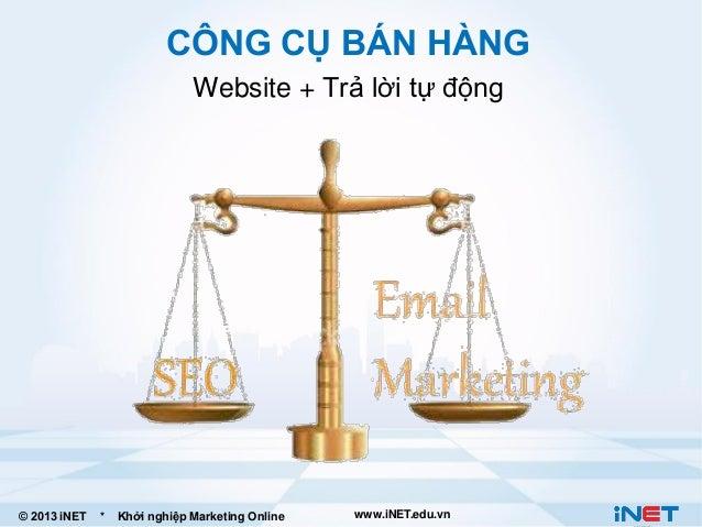 CÔNG CỤ BÁN HÀNG Website + Trả lời tự động  © 2013 iNET  *  Khởi nghiệp Marketing Online  www.iNET.edu.vn
