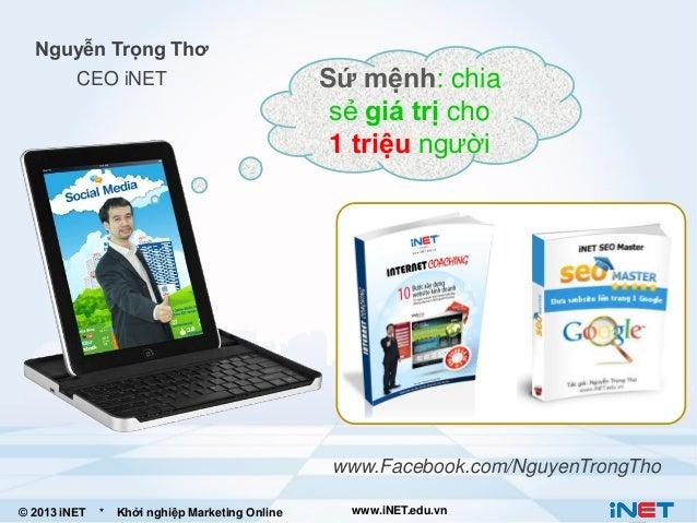 Nguyễn Trọng Thơ CEO iNET  Sứ mệnh: chia sẻ giá trị cho 1 triệu người  www.Facebook.com/NguyenTrongTho © 2013 iNET  *  Khở...