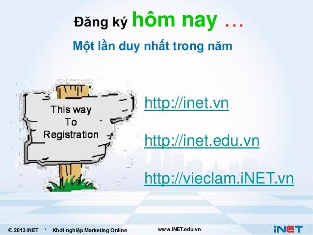 Đăng ký hôm  nay …  Một lần duy nhất trong năm  http://inet.vn http://inet.edu.vn http://vieclam.iNET.vn  © 2013 iNET  *  ...